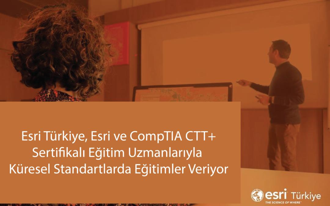 Esri Türkiye Eğitmenleri CompTIA Certified Technical Trainer Plus (CTT+) Sertifikalarıyla Küresel Standartlarda Eğitim Verdiğini Belgeliyor
